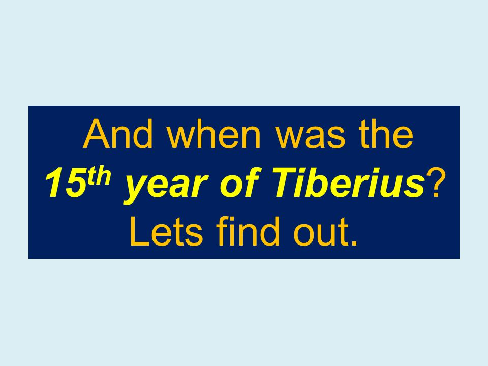 And when was the 15 th year of Tiberius Lets find out.