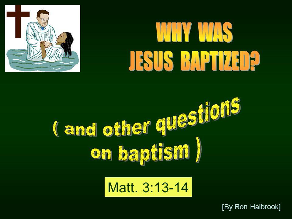 [By Ron Halbrook] Matt. 3:13-14