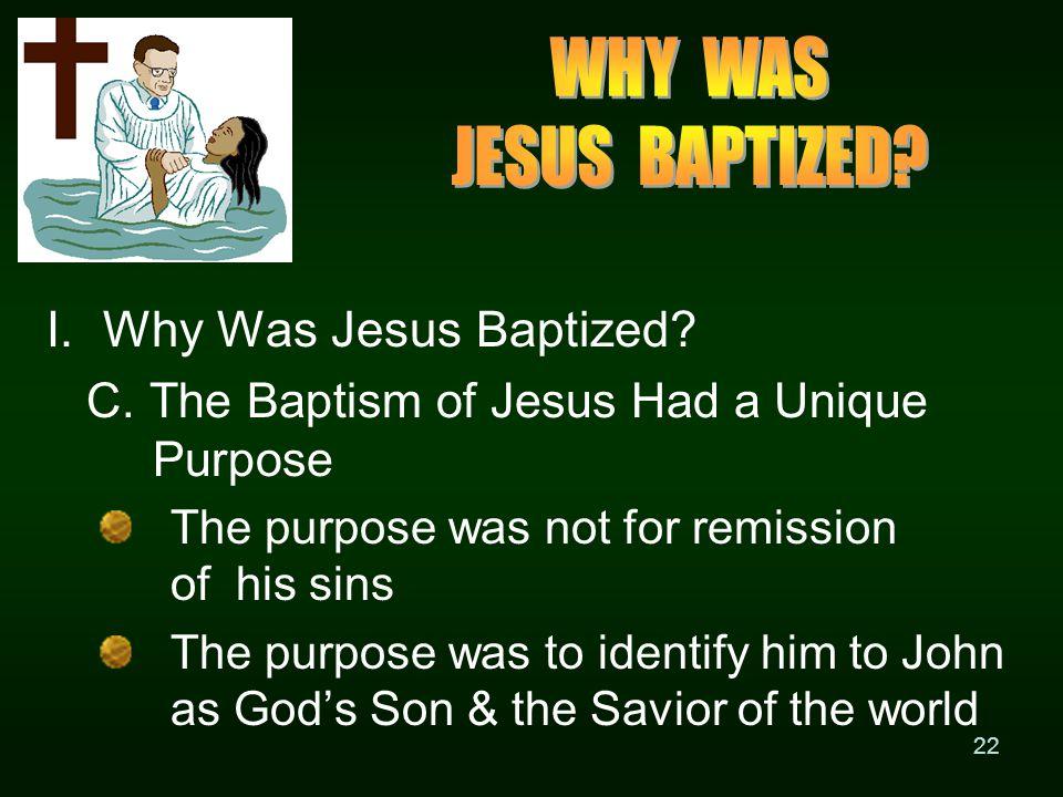 22 I. Why Was Jesus Baptized. C.