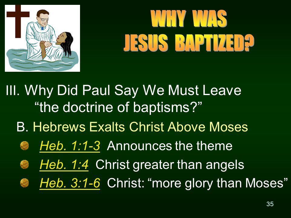 35 III. Why Did Paul Say We Must Leave the doctrine of baptisms? B.