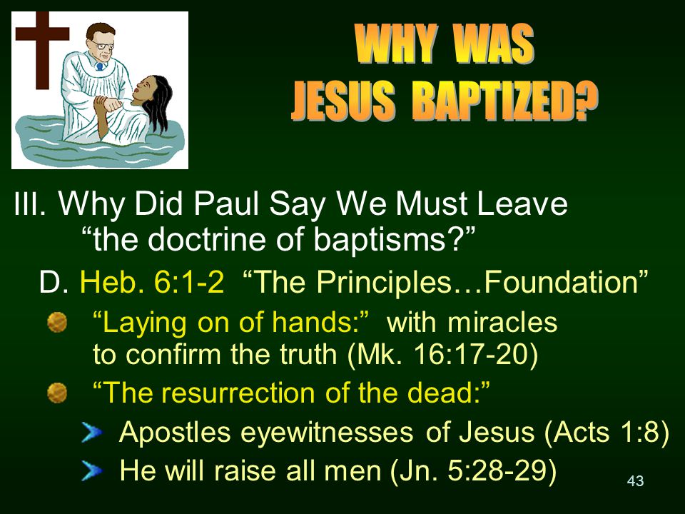 43 III. Why Did Paul Say We Must Leave the doctrine of baptisms? D.