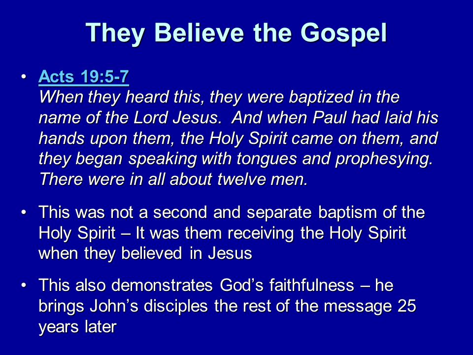 They Believe the Gospel Acts 19:5-7 When they heard this, they were baptized in the name of the Lord Jesus. And when Paul had laid his hands upon them