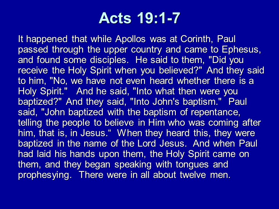 Acts 19:1-7 It happened that while Apollos was at Corinth, Paul passed through the upper country and came to Ephesus, and found some disciples. He sai