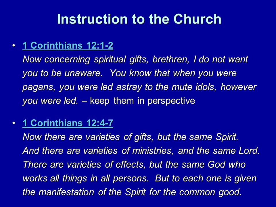 Instruction to the Church 1 Corinthians 12:1-2 Now concerning spiritual gifts, brethren, I do not want you to be unaware.