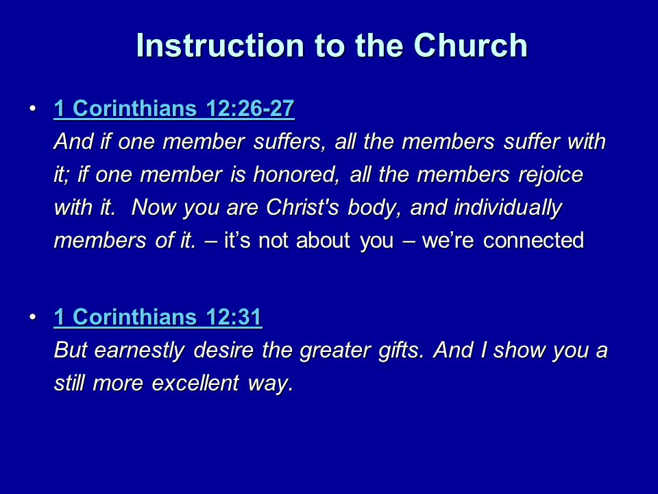 Instruction to the Church 1 Corinthians 12:26-27 And if one member suffers, all the members suffer with it; if one member is honored, all the members