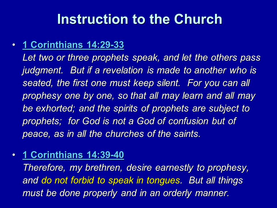 Instruction to the Church 1 Corinthians 14:29-33 Let two or three prophets speak, and let the others pass judgment.