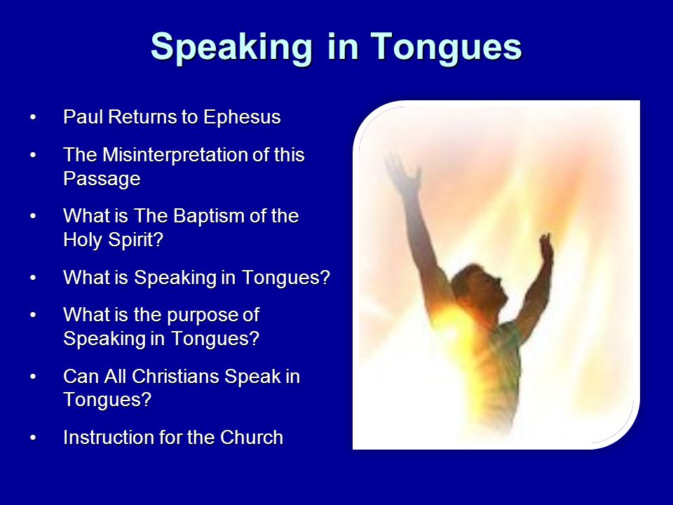 Speaking in Tongues Paul Returns to EphesusPaul Returns to Ephesus The Misinterpretation of this PassageThe Misinterpretation of this Passage What is The Baptism of the Holy Spirit What is The Baptism of the Holy Spirit.
