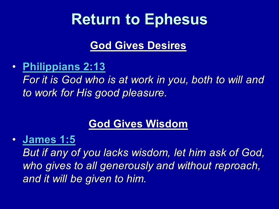 Return to Ephesus God Gives Desires Philippians 2:13 For it is God who is at work in you, both to will and to work for His good pleasure.Philippians 2