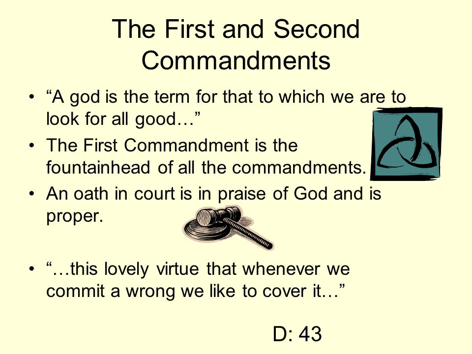 The First and Second Commandments A god is the term for that to which we are to look for all good… The First Commandment is the fountainhead of all the commandments.