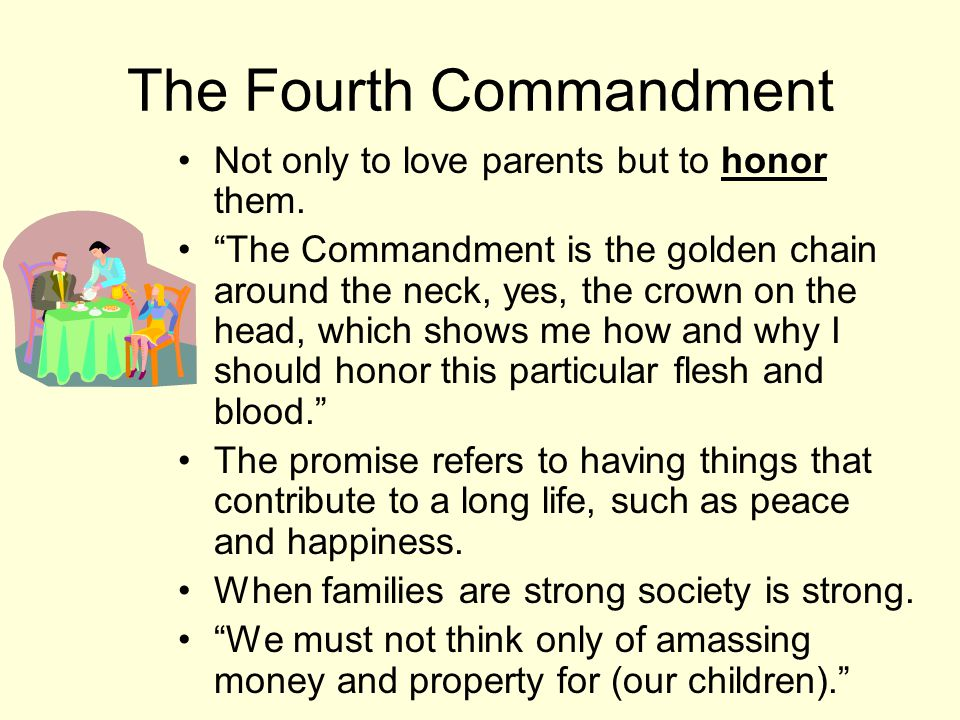 The Fourth Commandment Not only to love parents but to honor them.