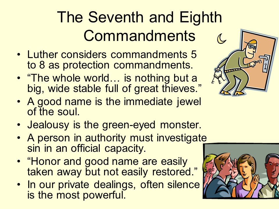 The Seventh and Eighth Commandments Luther considers commandments 5 to 8 as protection commandments.
