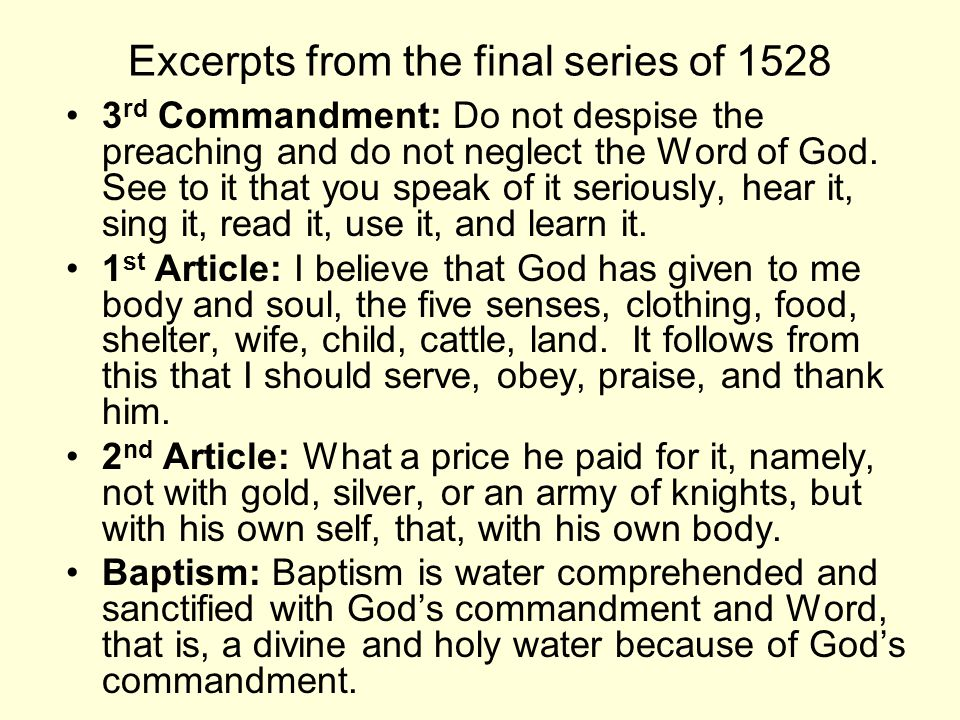 Excerpts from the final series of 1528 3 rd Commandment: Do not despise the preaching and do not neglect the Word of God.