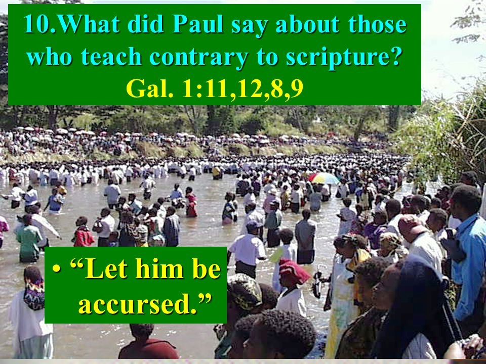 20 10.What did Paul say about those who teach contrary to scripture.