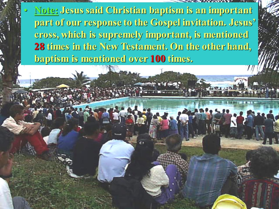 25 Note: Jesus said Christian baptism is an important part of our response to the Gospel invitation.