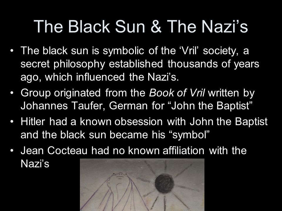 The Black Sun & The Nazi's The black sun is symbolic of the 'Vril' society, a secret philosophy established thousands of years ago, which influenced t