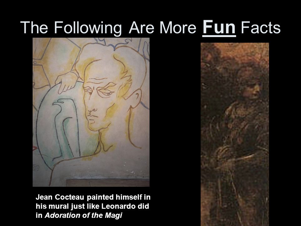 The Following Are More Fun Facts Jean Cocteau painted himself in his mural just like Leonardo did in Adoration of the Magi
