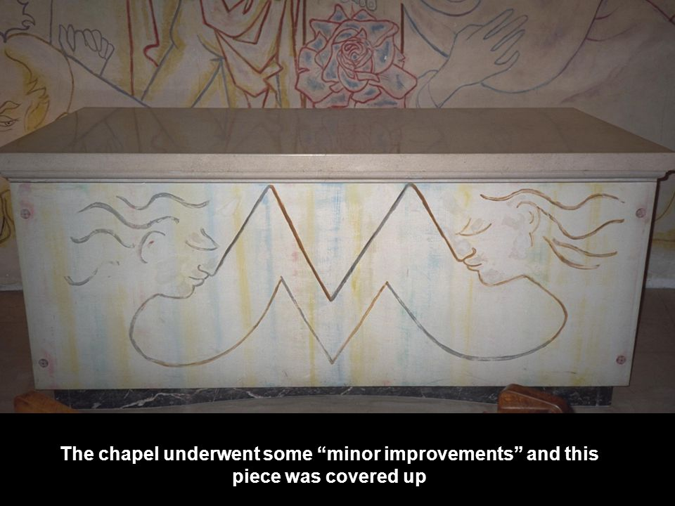 """The chapel underwent some """"minor improvements"""" and this piece was covered up"""