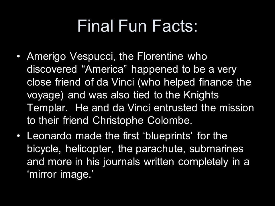 "Final Fun Facts: Amerigo Vespucci, the Florentine who discovered ""America"" happened to be a very close friend of da Vinci (who helped finance the voya"