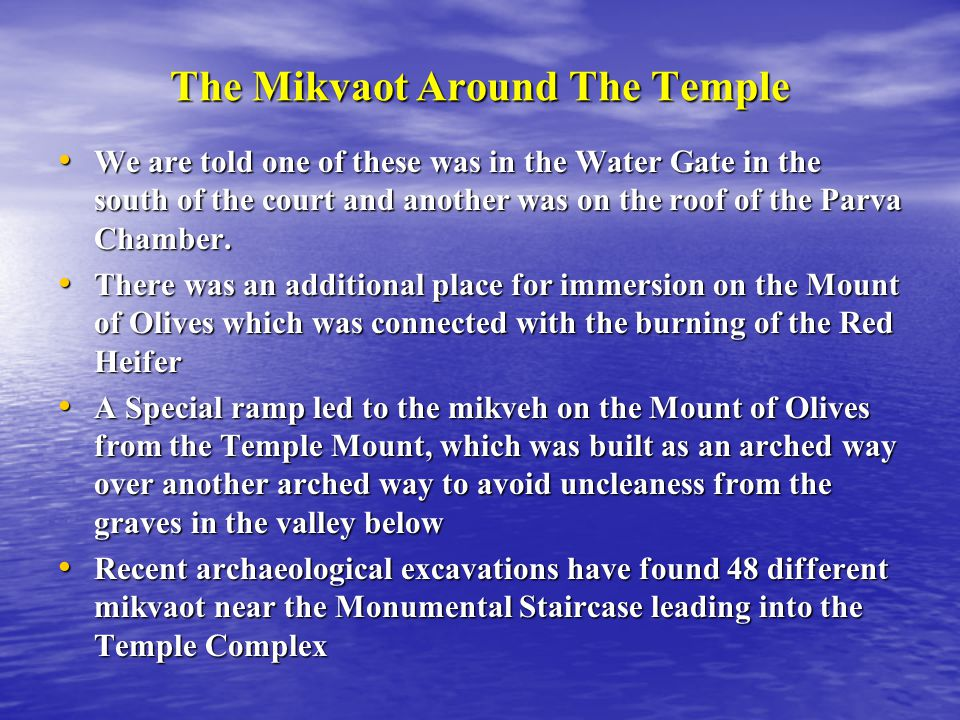 The Mikvaot Around The Temple We are told one of these was in the Water Gate in the south of the court and another was on the roof of the Parva Chamber.