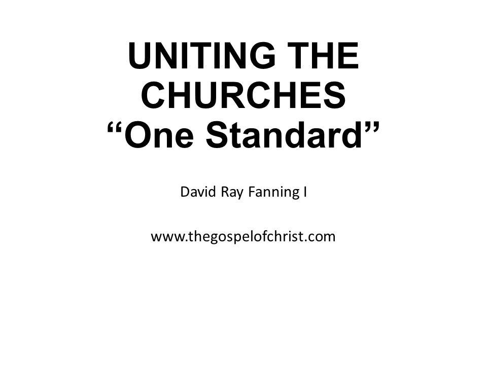 "UNITING THE CHURCHES ""One Standard"" David Ray Fanning I www.thegospelofchrist.com"