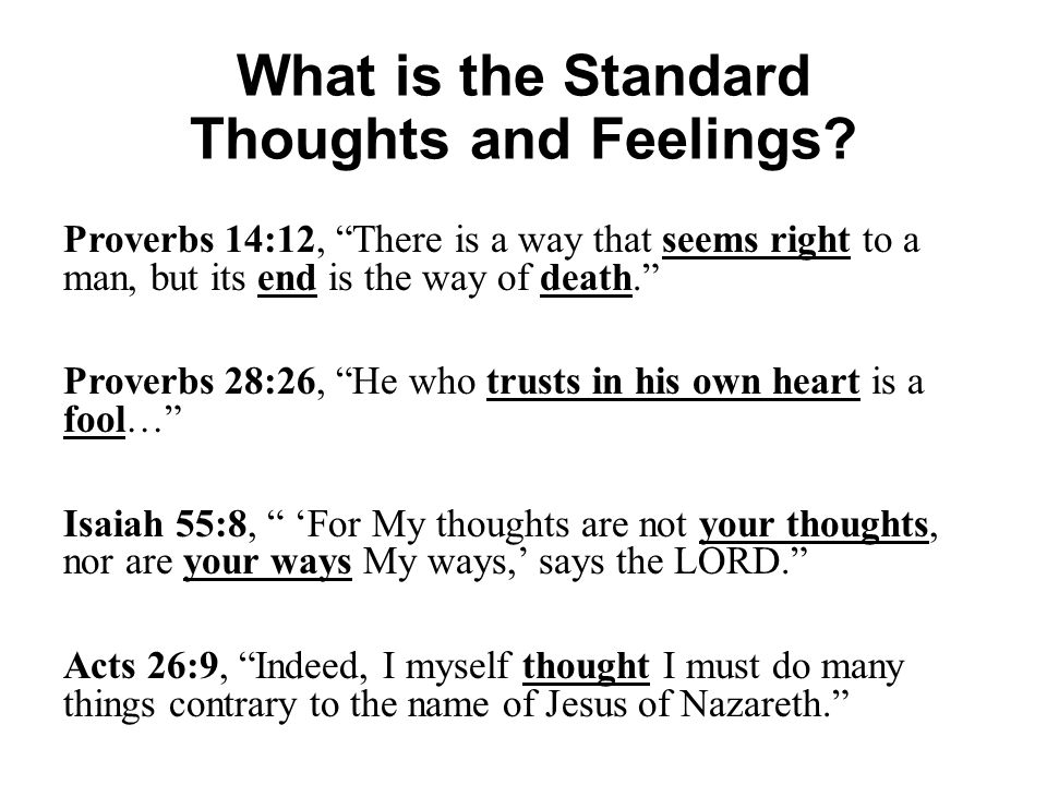 """What is the Standard Thoughts and Feelings? Proverbs 14:12, """"There is a way that seems right to a man, but its end is the way of death."""" Proverbs 28:2"""