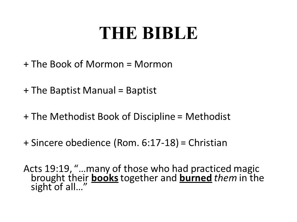 THE BIBLE The Book of Mormon + The Book of Mormon = Mormon The Baptist Manual + The Baptist Manual = Baptist The Methodist Book of Discipline + The Me