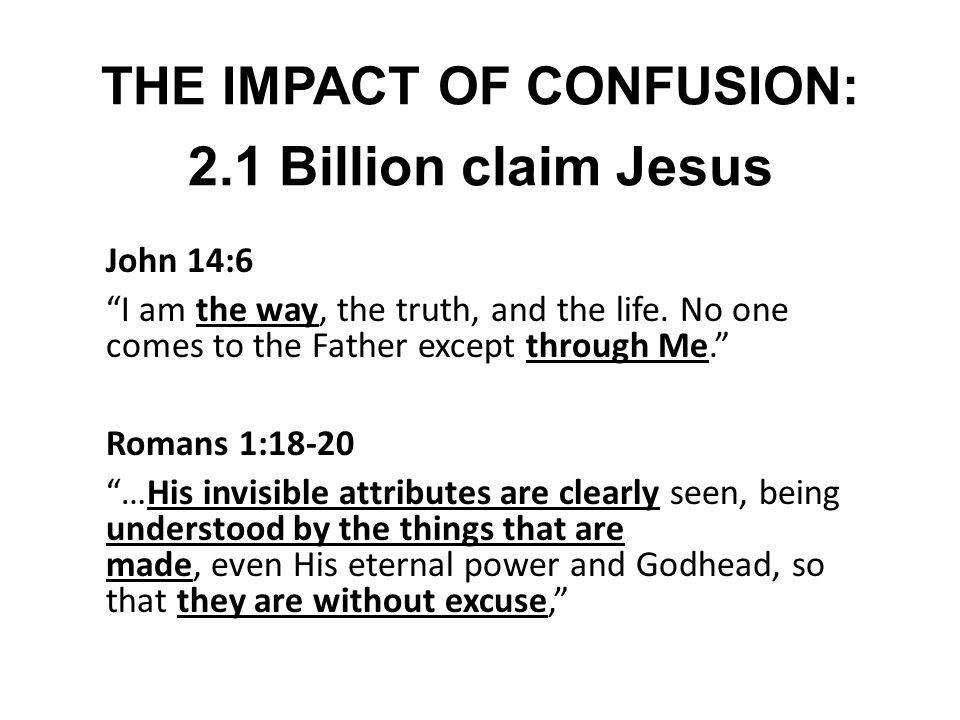 """THE IMPACT OF CONFUSION: 2.1 Billion claim Jesus John 14:6 """"I am the way, the truth, and the life. No one comes to the Father except through Me."""" Roma"""