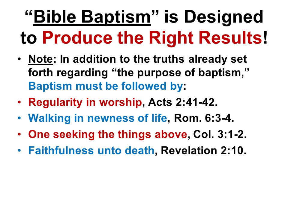 Bible Baptism is Designed to Produce the Right Results.