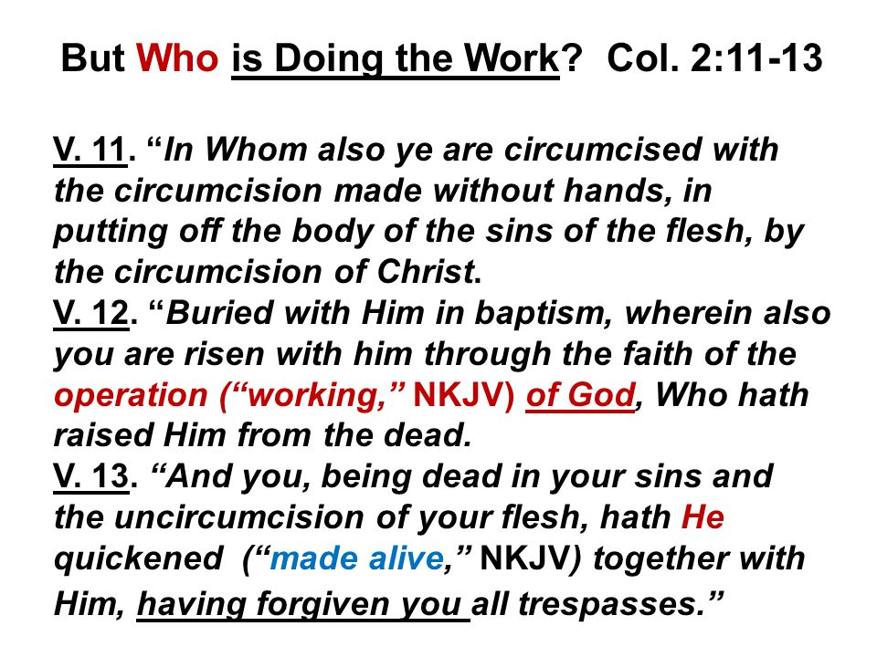 But Who is Doing the Work. Col. 2:11-13 V. 11.