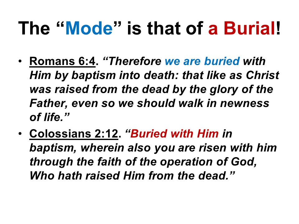 The Mode is that of a Burial. Romans 6:4.