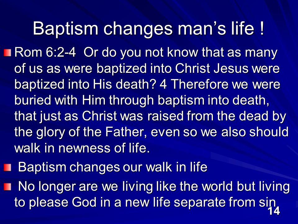 14 Baptism changes man's life .