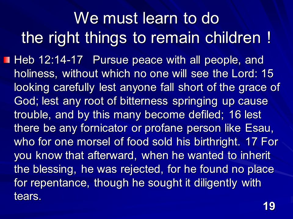 19 We must learn to do the right things to remain children .
