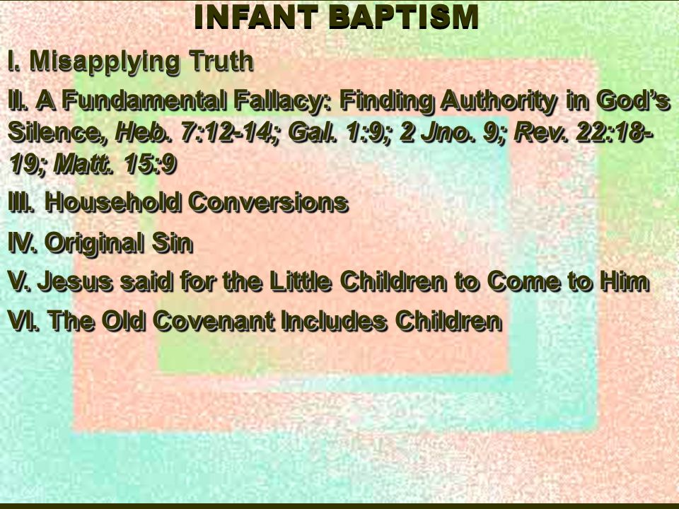 INFANT BAPTISM I. Misapplying Truth II.