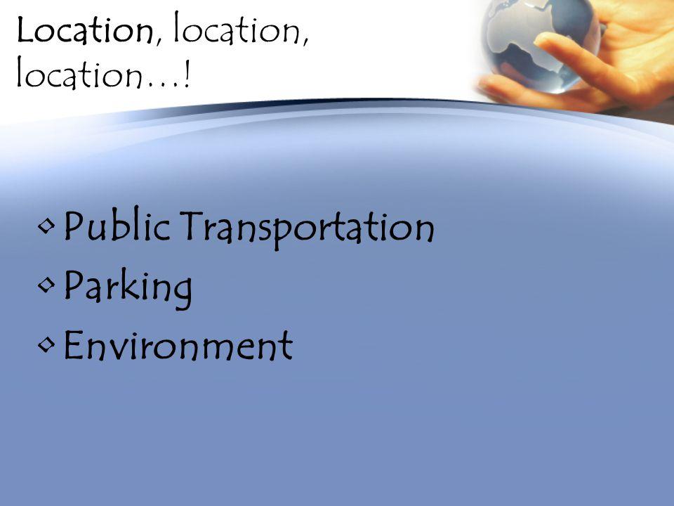 Location, location, location…! Public Transportation Parking Environment