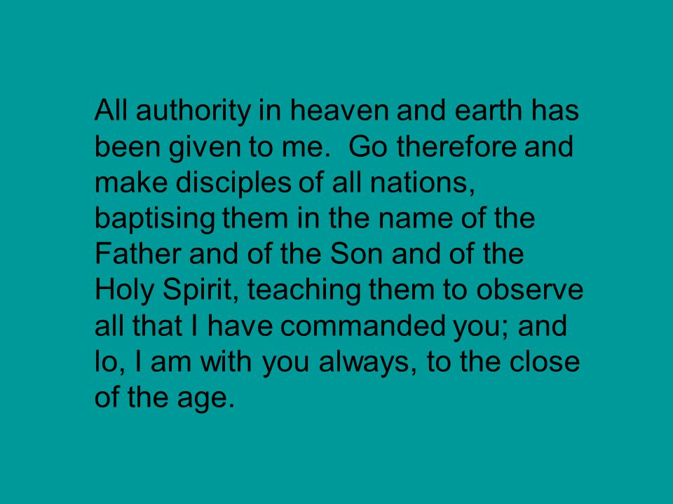 All authority in heaven and earth has been given to me.
