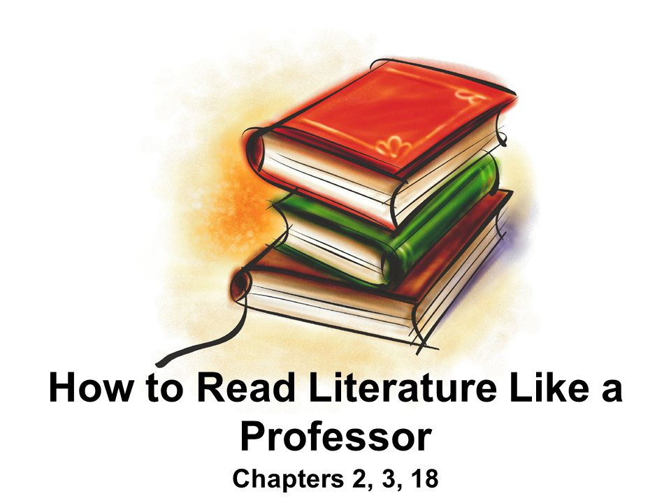 How to Read Literature Like a Professor Chapters 2, 3, 18