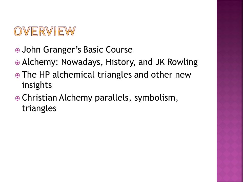  John Granger's Basic Course  Alchemy: Nowadays, History, and JK Rowling  The HP alchemical triangles and other new insights  Christian Alchemy parallels, symbolism, triangles
