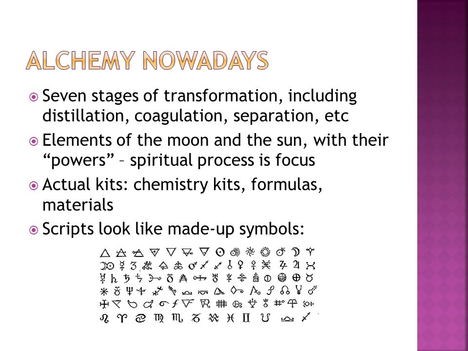  Seven stages of transformation, including distillation, coagulation, separation, etc  Elements of the moon and the sun, with their powers – spiritual process is focus  Actual kits: chemistry kits, formulas, materials  Scripts look like made-up symbols:
