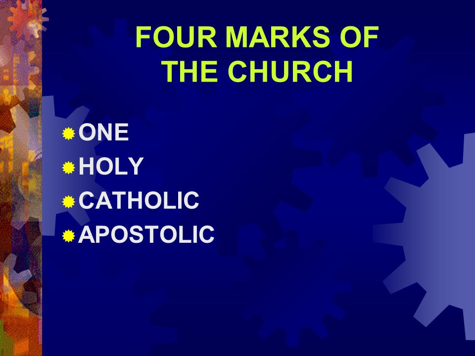 FOUR MARKS OF THE CHURCH  ONE  HOLY  CATHOLIC  APOSTOLIC