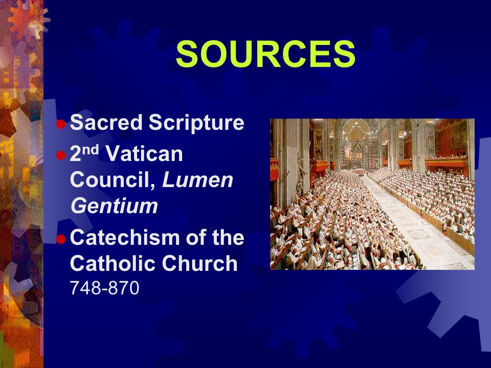 SOURCES  Sacred Scripture  2 nd Vatican Council, Lumen Gentium  Catechism of the Catholic Church 748-870