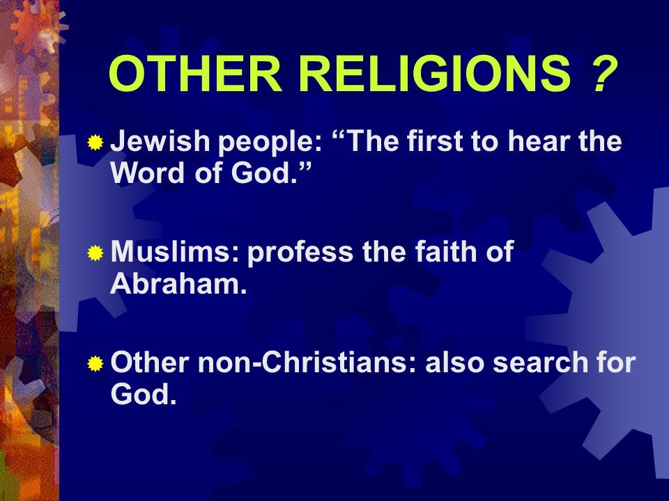 "OTHER RELIGIONS ?  Jewish people: ""The first to hear the Word of God.""  Muslims: profess the faith of Abraham.  Other non-Christians: also search f"