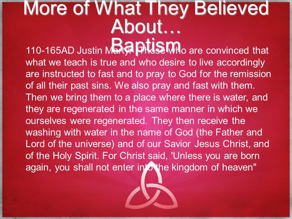 110-165AD Justin Martyr Those who are convinced that what we teach is true and who desire to live accordingly are instructed to fast and to pray to God for the remission of all their past sins.