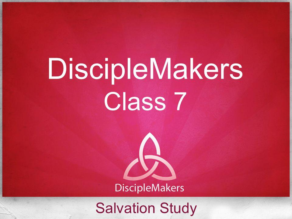DiscipleMakers Class 7 Salvation Study