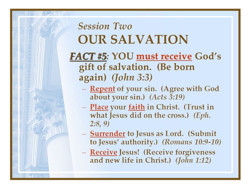 Session Two OUR SALVATION FACT #5 FACT #5: YOU must receive God's gift of salvation.