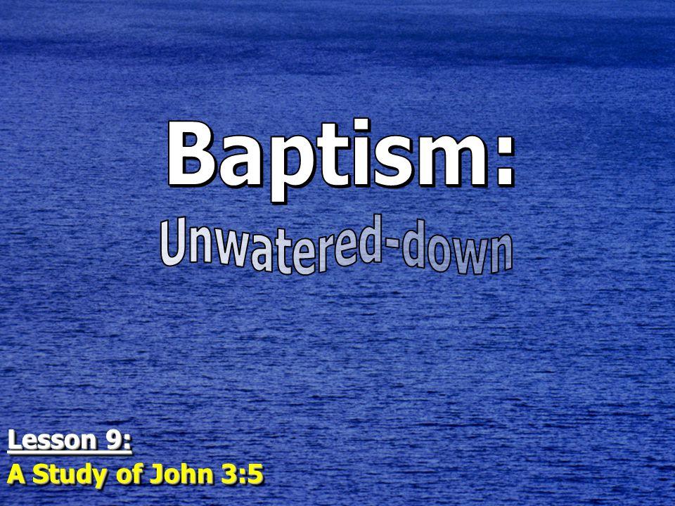 Lesson 9: A Study of John 3:5 Lesson 9: A Study of John 3:5