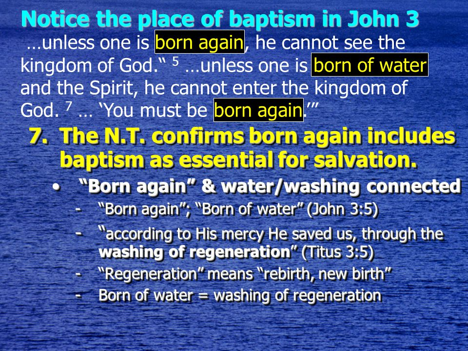 7.The N.T. confirms born again includes baptism as essential for salvation.