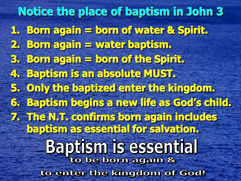 Notice the place of baptism in John 3 1.Born again = born of water & Spirit.