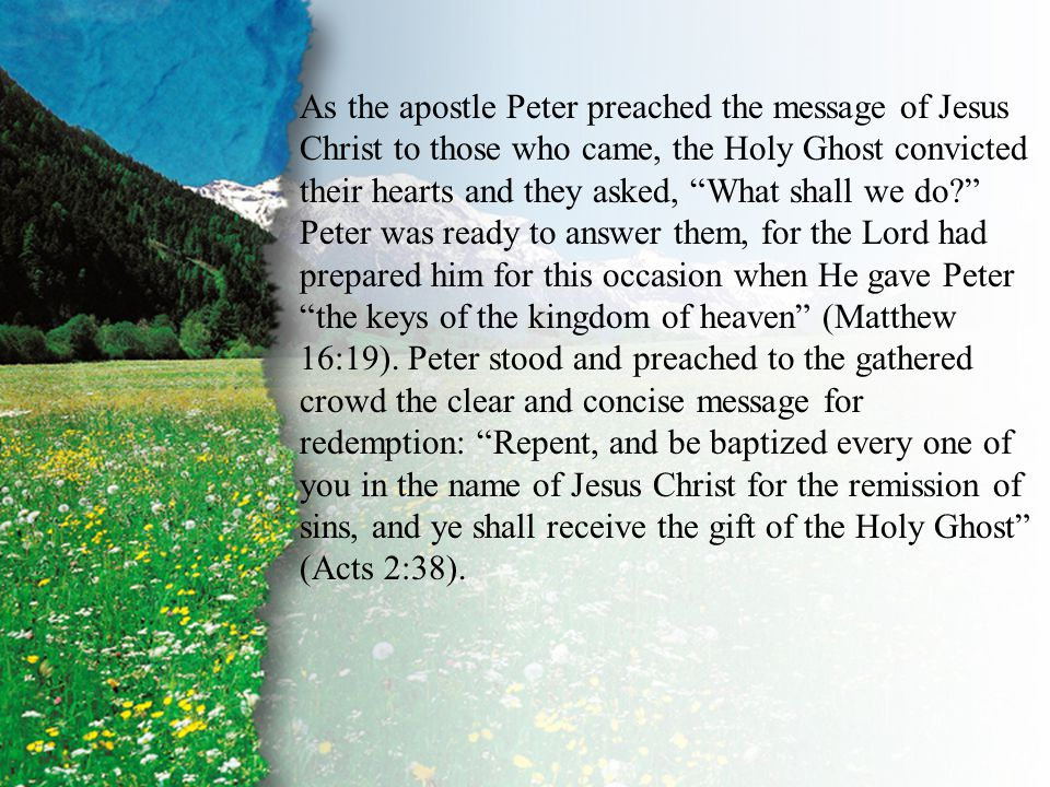 II. Baptism—A New Testament Teaching C As the apostle Peter preached the message of Jesus Christ to those who came, the Holy Ghost convicted their hea
