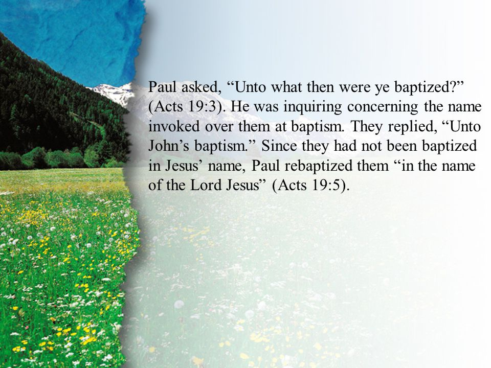 "IV. Baptism—The Apostolic Pattern of the Name D Paul asked, ""Unto what then were ye baptized?"" (Acts 19:3). He was inquiring concerning the name invok"