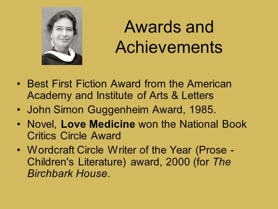 Awards and Achievements Best First Fiction Award from the American Academy and Institute of Arts & Letters John Simon Guggenheim Award, 1985.